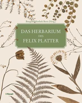 Burgerbibliothek Bern, (Hrsg.) «Das Herbarium des Felix Platter. Die älteste…