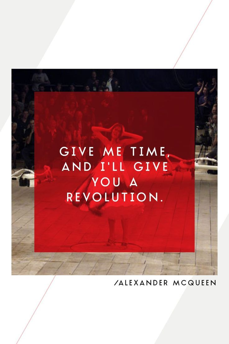 """Give me time, and I'll give you a revolution."" - Alexander McQueen #WWWQuotesToLiveBy #Quotes"