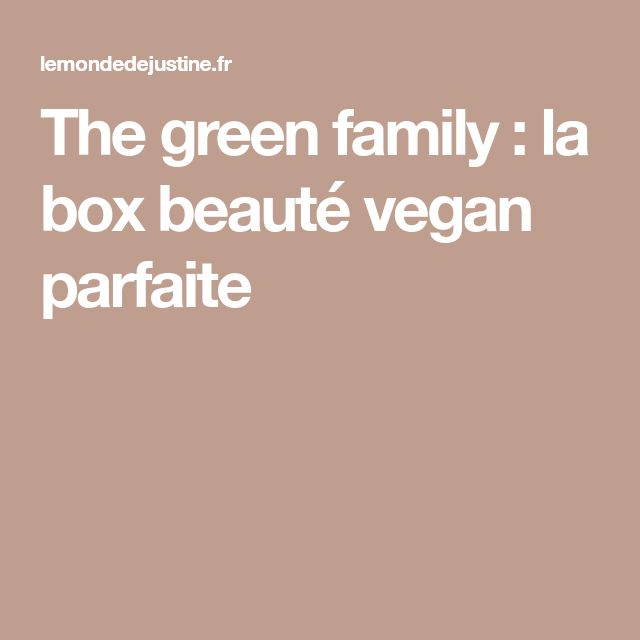 The green family : la box beauté vegan parfaite