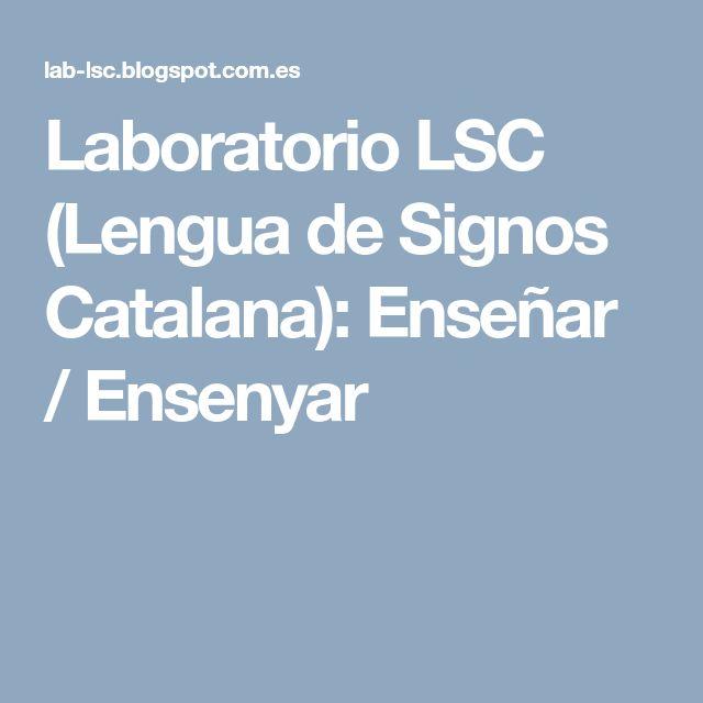 Laboratorio LSC (Lengua de Signos Catalana): Enseñar / Ensenyar