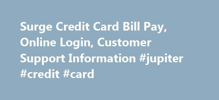 Surge Credit Card Bill Pay, Online Login, Customer Support Information #jupiter #credit #card http://tanzania.nef2.com/surge-credit-card-bill-pay-online-login-customer-support-information-jupiter-credit-card/  # Surge Credit Card Online Bill payment Customers of Surge Credit Card can pay there bills by logging in the official website http://www.continentalfinance.net/ (given below) and visit Pay Bills Section to make the payments. In case of any issue or support one can contact Surge Credit…