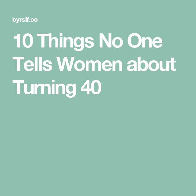10 Things No One Tells Women about Turning 40