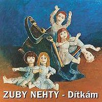 Zuby Nehty - Dítkám
