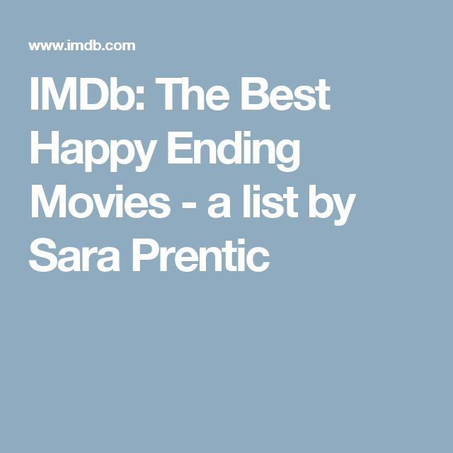 IMDb: The Best Happy Ending Movies - a list by Sara Prentic