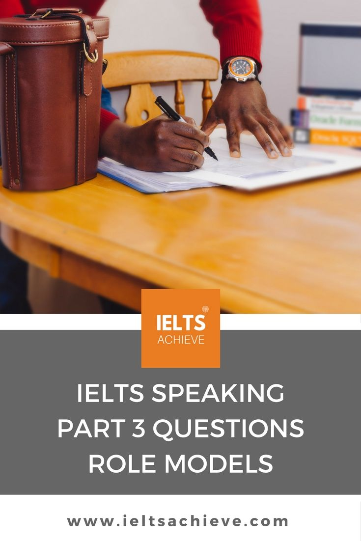 Learn about the common topics in the IELTS speaking Test part 3. You can read sample questions and answers on the topic - Role Models