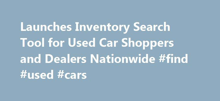 Launches Inventory Search Tool for Used Car Shoppers and Dealers Nationwide #find #used #cars http://auto-car.remmont.com/launches-inventory-search-tool-for-used-car-shoppers-and-dealers-nationwide-find-used-cars/  #used car search engine # Edmunds.com Launches Inventory Search Tool for Used Car […]