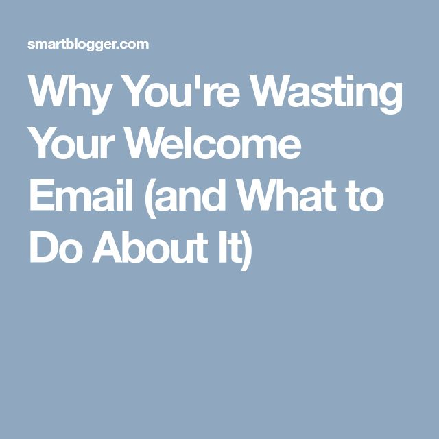 Why You're Wasting Your Welcome Email (and What to Do About It)