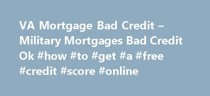 """VA Mortgage Bad Credit – Military Mortgages Bad Credit Ok #how #to #get #a #free #credit #score #online http://philippines.remmont.com/va-mortgage-bad-credit-military-mortgages-bad-credit-ok-how-to-get-a-free-credit-score-online/  #mortgages for bad credit # Filling out this form puts you under no obligations. By clicking """"Get Started"""" I am consenting to have my information shared with one to four brokers or lenders and other business partners and for them to contact you (including through…"""