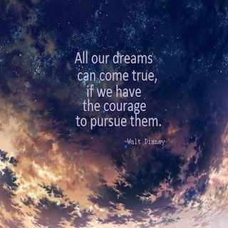 All our dream can come true, if we have the courage to pursue them. – Walt Disney
