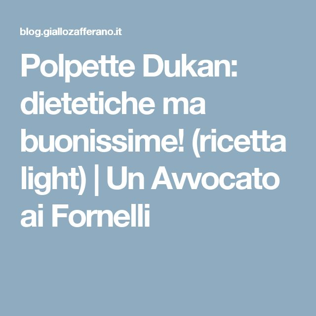 Polpette Dukan: dietetiche ma buonissime! (ricetta light) | Un Avvocato ai Fornelli