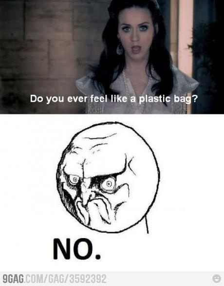no, katy, i do not.: Plastic Bags, Funny Captions, Katy Perry, Songs Hye-Kyo, So True, Lyrics, Laugh So Hard, So Funny, Feelings