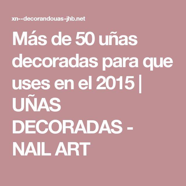 Más de 50 uñas decoradas para que uses en el 2015 | UÑAS DECORADAS - NAIL ART