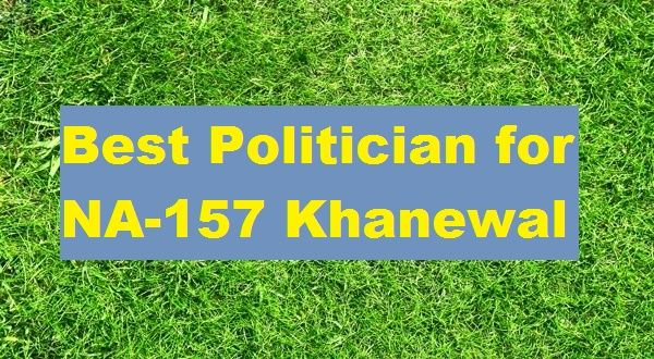 Who is Good candidate for NA-157 khanewal