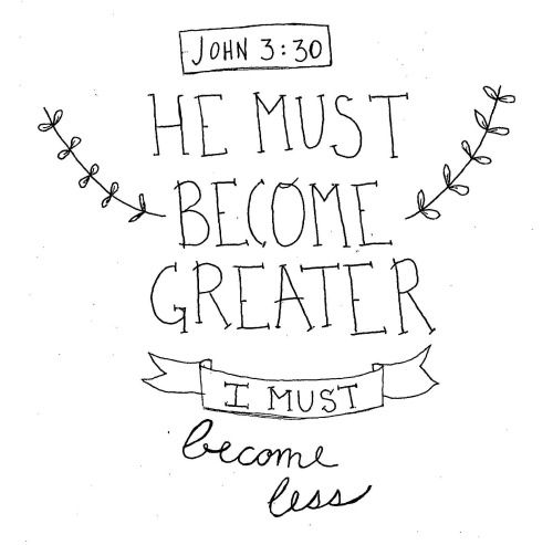He must become greater I must become less. ~ John 3:30 ❤️