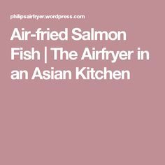Air-fried Salmon Fish | The Airfryer in an Asian Kitchen