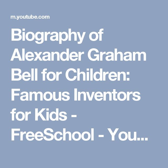 Biography of Alexander Graham Bell for Children: Famous Inventors for Kids - FreeSchool - YouTube