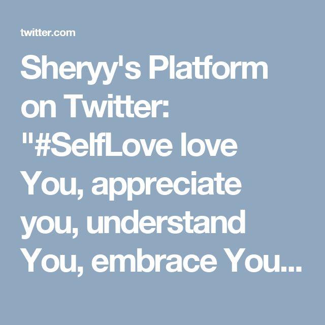 "Sheryy's Platform on Twitter: ""#SelfLove love You, appreciate you, understand You, embrace You. Yes You. https://t.co/wzPGkmTWwj"""