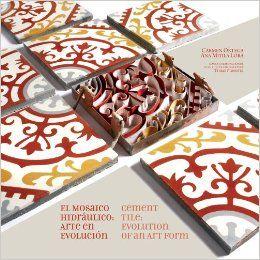 Cement Tile: Evolution of an art form / El Mosaico Hidraulico: Arte en evolucion (English and Spanish Edition): Carmen Ortega, Ana Mitila Lo...