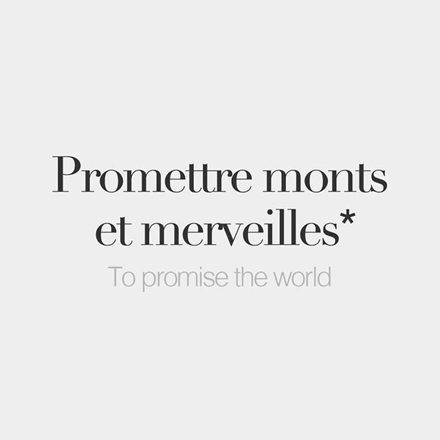 *Literal meaning: To promise mounts and marvels.