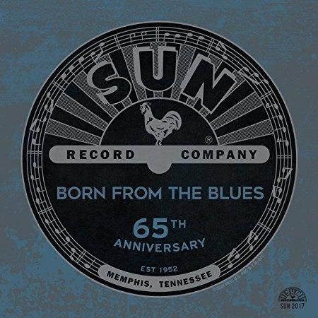 Sun Records 65th Anniversary: Born From The Blues - Sun Records 65th Anniversary: Born From The Blues
