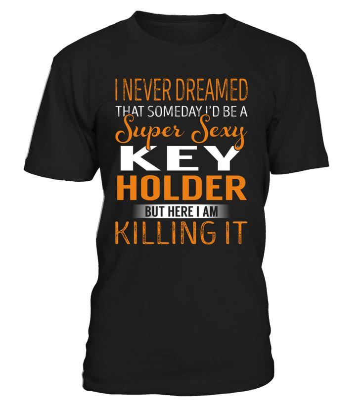 I Never Dreamed That Someday I'd Be a Super Sexy Key Holder #KeyHolder