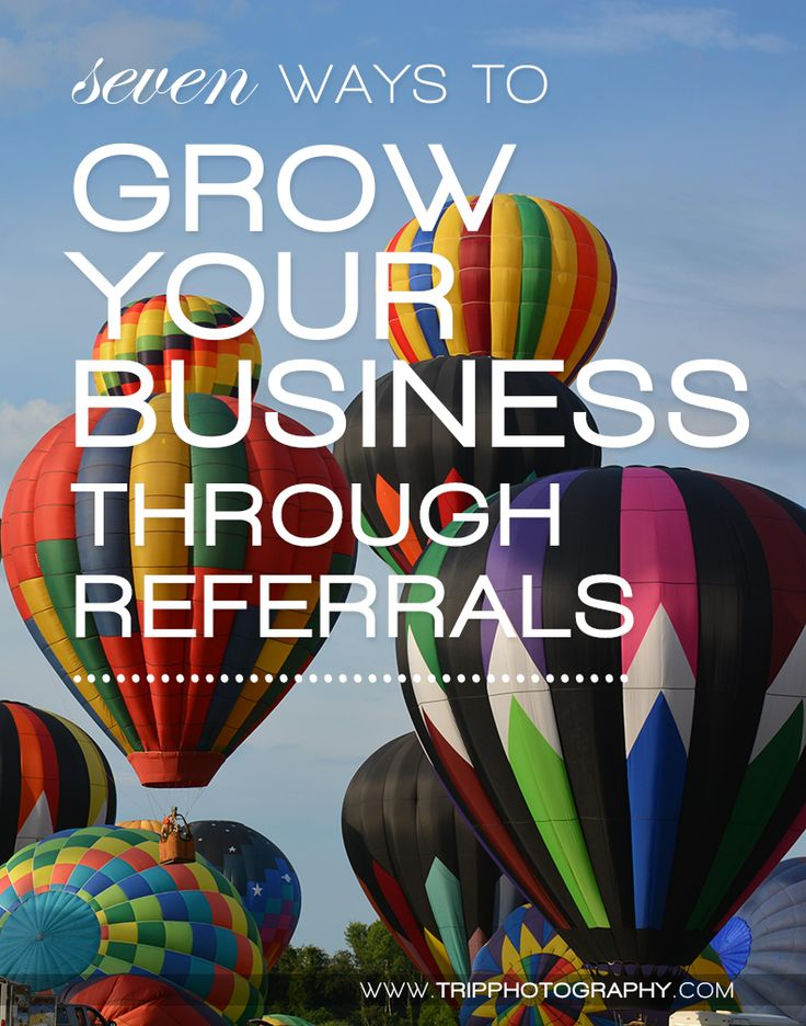 No matter what type of business you are in, referrals are one of the most effective approaches to grow your business. Referrals ensure that your business is on the right track. Business referrals involve offering discounts, prizes, gift cards, or cash incentives to the existing customers so as to refer others to your business. | 7 Ways to Grow Your Business Through Referrals | Tripp Photography | Christine Tripp