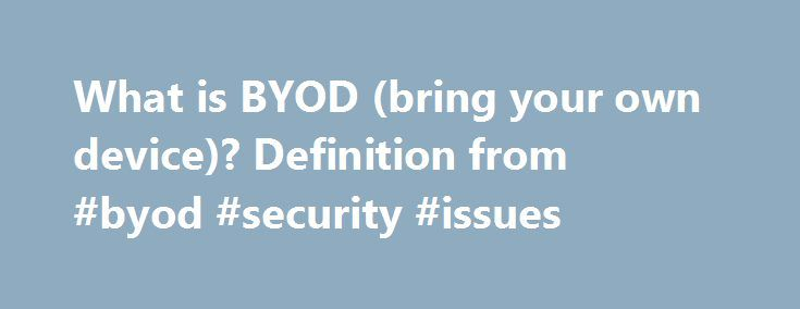 What is BYOD (bring your own device)? Definition from #byod #security #issues http://entertainment.nef2.com/what-is-byod-bring-your-own-device-definition-from-byod-security-issues/  # BYOD (bring your own device) BYOD (bring your own device) is the increasing trend toward employee-owned devices within a business. Smartphones are the most common example but employees also take their own tablets. laptops and USB drives into the workplace. BYOD is part of the larger trend of IT consumerization…