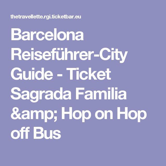 Barcelona Reiseführer-City Guide - Ticket Sagrada Familia & Hop on Hop off Bus