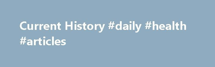 Current History #daily #health #articles http://health.remmont.com/current-history-daily-health-articles/  November 2016 The Growing Importance of Diaspora Politics by Fiona B. Adamson�[D]iaspora politics can be viewed as not only enhancing or challenging state power in particular cases, but also contributing to new forms of global identity politics that transcend state institutions.� Diasporas� Impacts on Economic Development by Devesh Kapur�[S]ending countries can certainly do more…