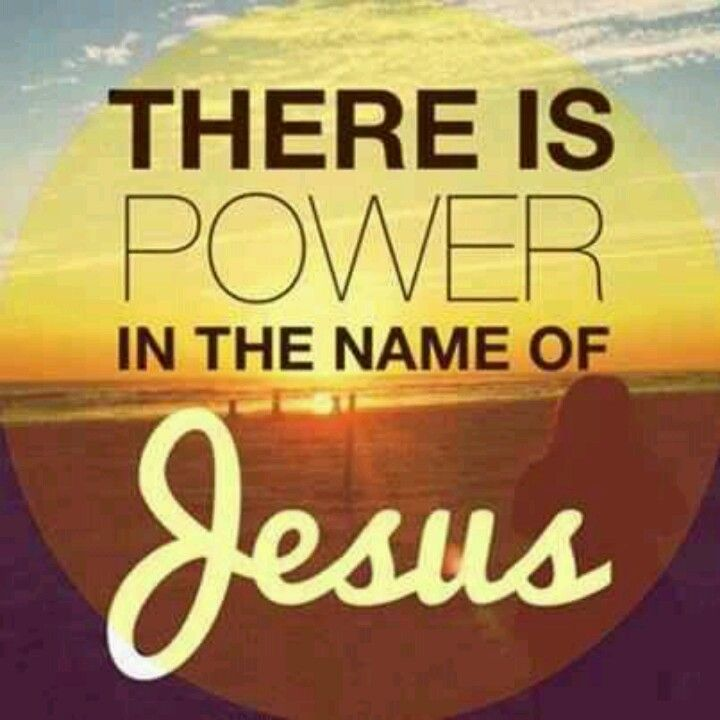 Mk. 16:17, Lk. 10:17 The name of Jesus is one of most powerful weapons you possess.  JESUS GAVE YOU HIS NAME TO USE IN BATTLE! His name is the ultimate for salvation to us who have bowed down and received it.  It is the ultimate destroyer of those who stand in defiance - Amanda