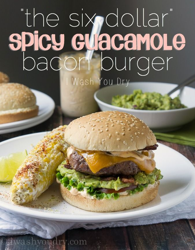 """The Six Dollar"" Spicy Guacamole Bacon Burger - insanely delicious!"