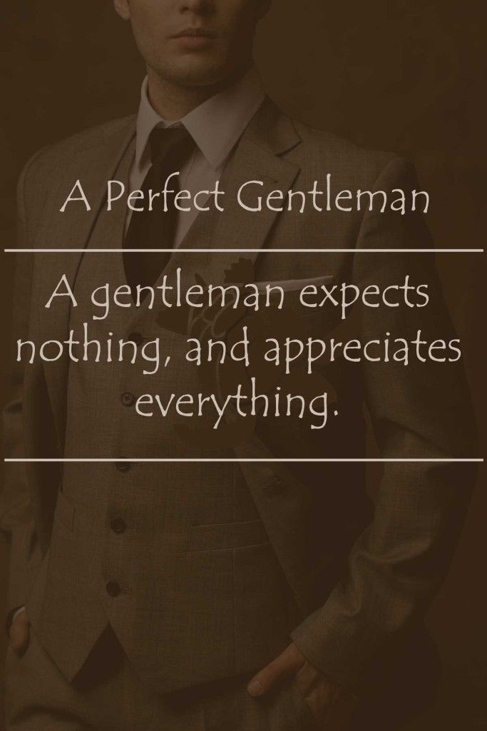A gentleman expects nothing, and appreciates everything. Gentleman Quotes by  A Perfect Gentleman #aperfectgentleman by @aperfectmale www.wfpcc.com