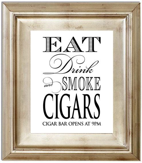Eat Drink and Smoke Cigars 8x10 Wedding Sign Customized Personalized Typography Cigar Bar Art Print