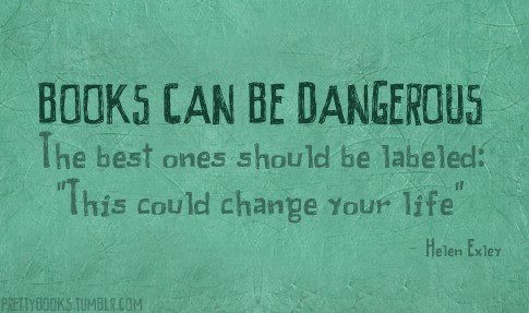 Books are dangerous~that is so true..I love reading but increased my self book collection during my Oprah years....and many of those books changed my life forever~to the good!