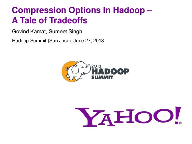 Compression Options in Hadoop - A Tale of Tradeoffs by Hadoop_Summit via slideshare