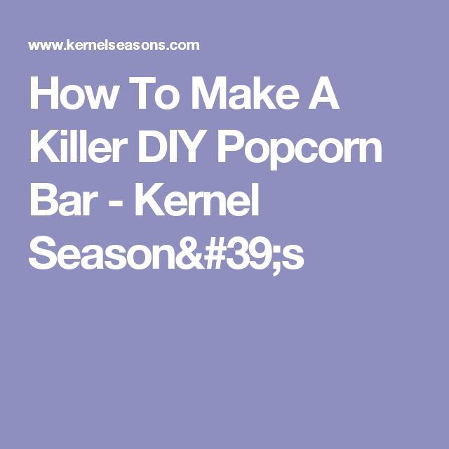 How To Make A Killer DIY Popcorn Bar - Kernel Season's
