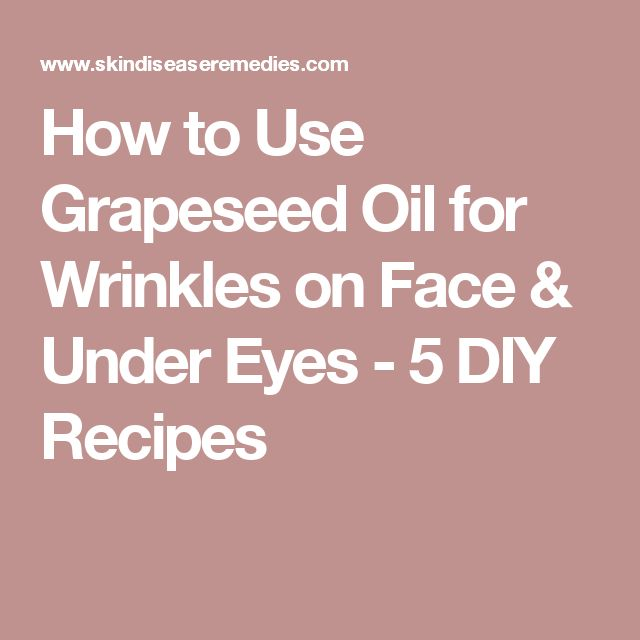 How to Use Grapeseed Oil for Wrinkles on Face & Under Eyes - 5 DIY Recipes