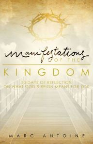 Manifestations of the Kingdom: 30 Days of Reflection on What God's Reign Means for You
