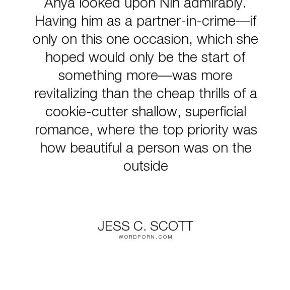 """Jess C. Scott - """"Anya looked upon Nin admirably. Having him as a partner-in-crime�if only on this..."""". humor, life, truth, romance, relationships, friendship, women, beauty, humanity, self-discovery, human-nature, self, meaning, society, young-adult, self-love, urban-fantasy, reflection, young-adult-fiction, life-and-death, self-confidence, insight, insightful, elven, human-behavior, humankind, reflective, urban-fantasy-series, ya-urban-fantasy, young-adult-literature, young-adult-novels…"""