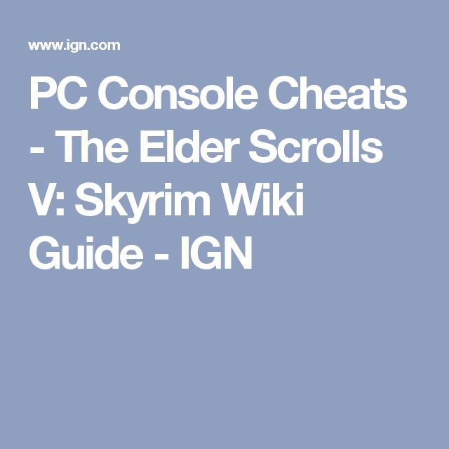 PC Console Cheats - The Elder Scrolls V: Skyrim Wiki Guide - IGN