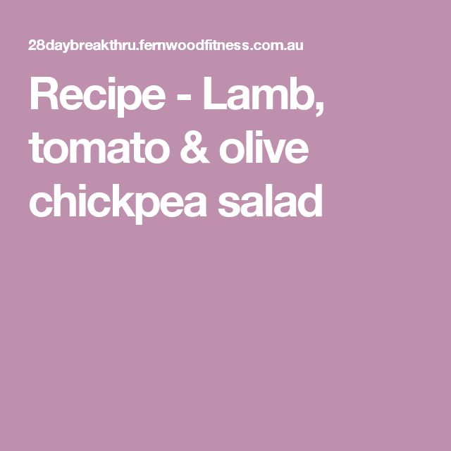 Recipe - Lamb, tomato & olive chickpea salad