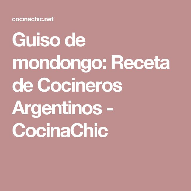 Guiso de mondongo: Receta de Cocineros Argentinos - CocinaChic