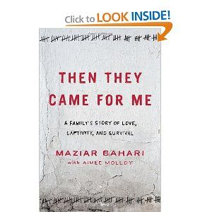 Then They Came for Me: A Family's Story of Love, Captivity, and Survival: Maziar Bahari, Aimee Molloy: 9781400069460: Amazon.com: Books