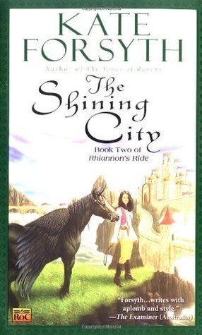 The Shining City (Rhiannon's Ride #2) by Kate Forsyth