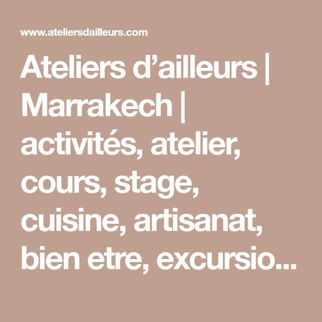 Ateliers d'ailleurs | Marrakech | activités, atelier, cours, stage, cuisine, artisanat, bien etre, excursion au Maroc