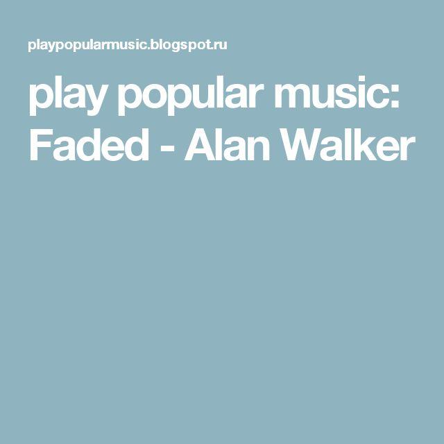 play popular music: Faded - Alan Walker