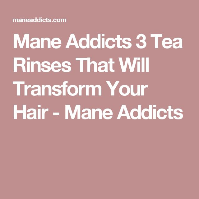 Mane Addicts 3 Tea Rinses That Will Transform Your Hair - Mane Addicts