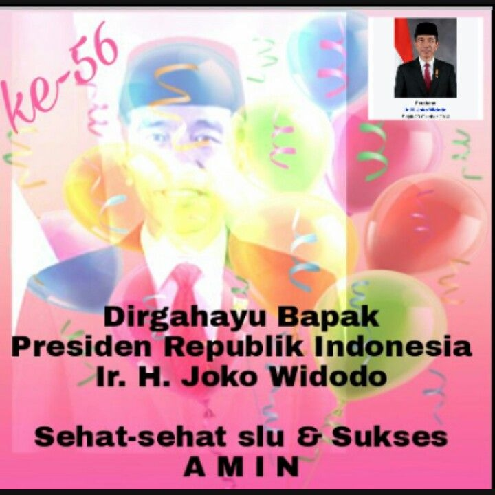 Especially to the honorable President of Indonesia Mr. Joko Widodo happy to celebrate the 56th anniversary of today, my prayers may God will always give health and strength to you to lead the nation of Indonesia and beloved Family Success is always Amen