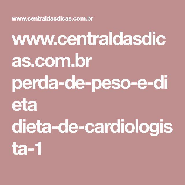 www.centraldasdicas.com.br perda-de-peso-e-dieta dieta-de-cardiologista-1