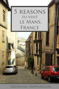 Top 5 Reasons to Visit Le Mans, France – Trilingual-Traveler